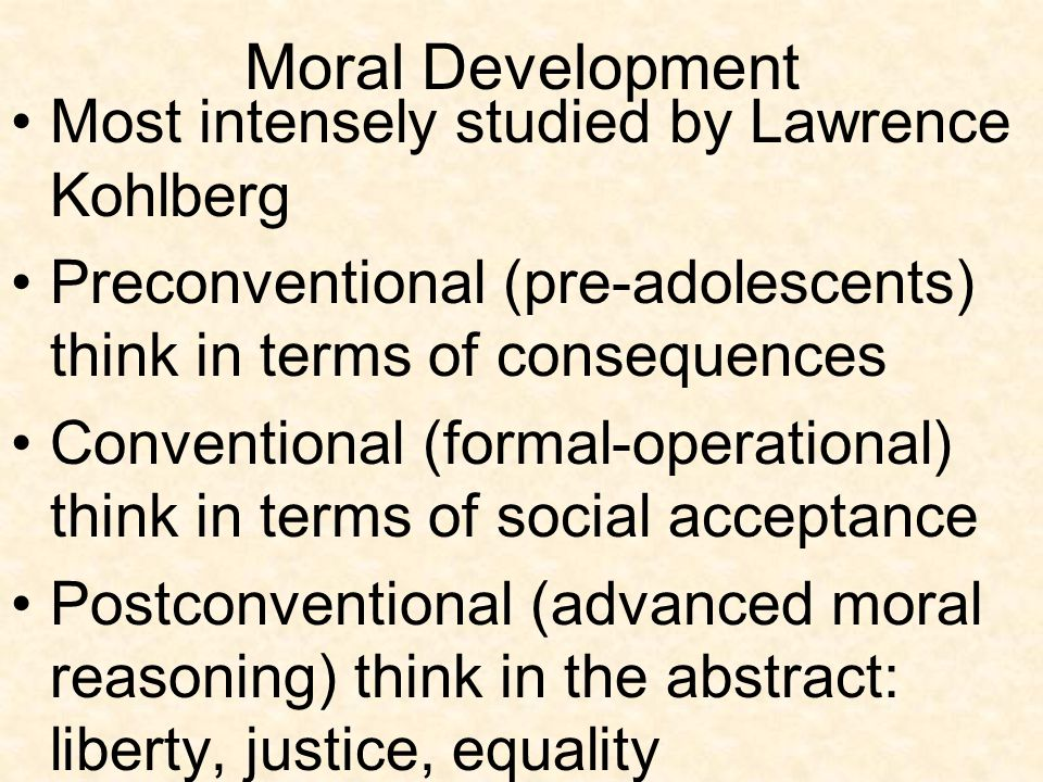 Moral Development Most intensely studied by Lawrence Kohlberg