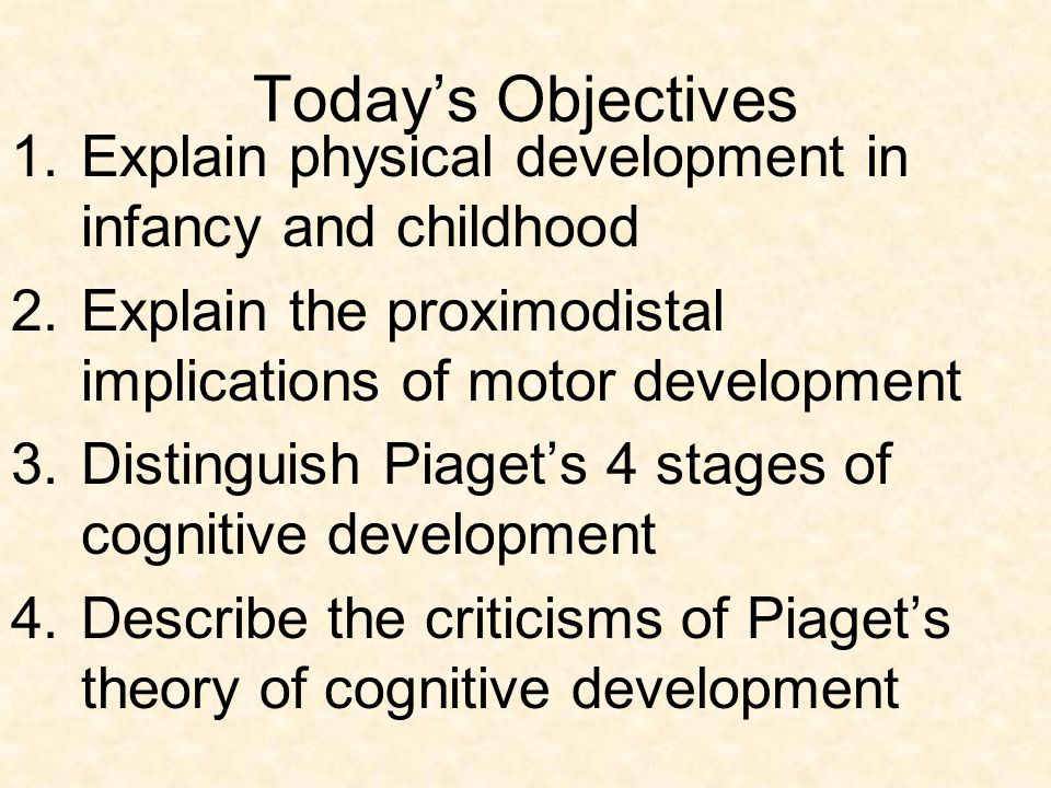 Today's Objectives Explain physical development in infancy and childhood. Explain the proximodistal implications of motor development.