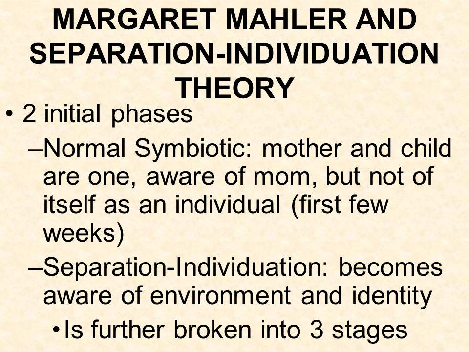 MARGARET MAHLER AND SEPARATION-INDIVIDUATION THEORY