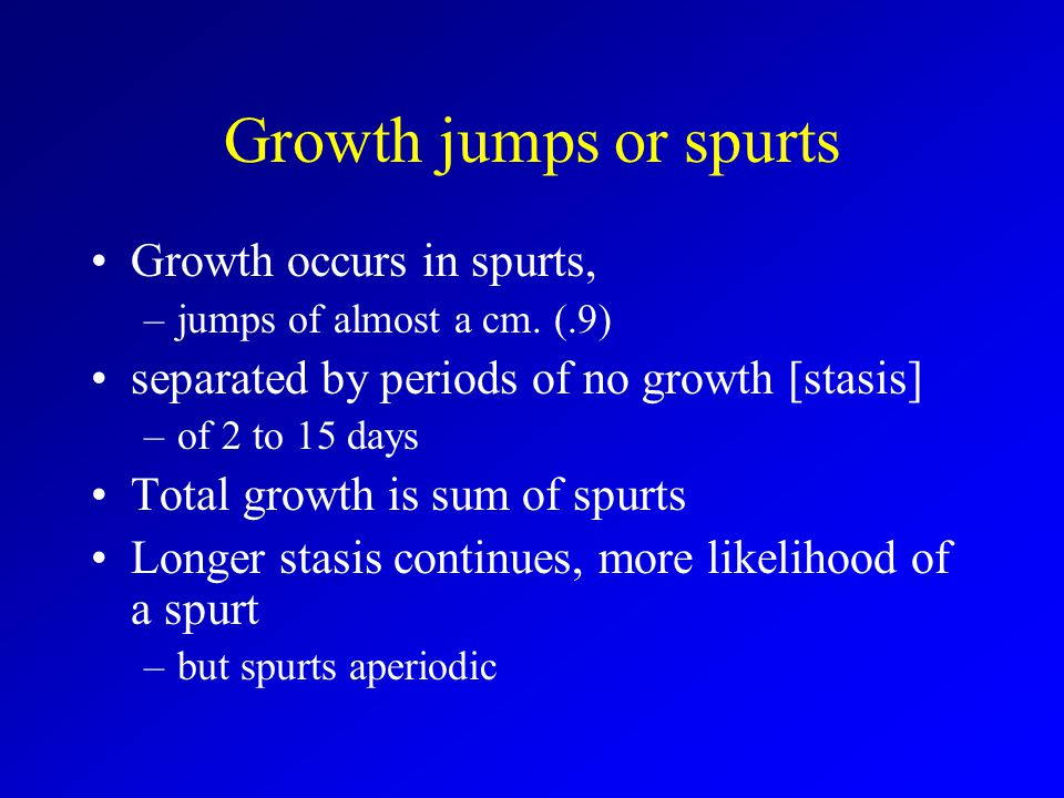 Growth jumps or spurts Growth occurs in spurts,