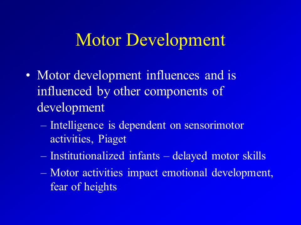 Motor Development Motor development influences and is influenced by other components of development.