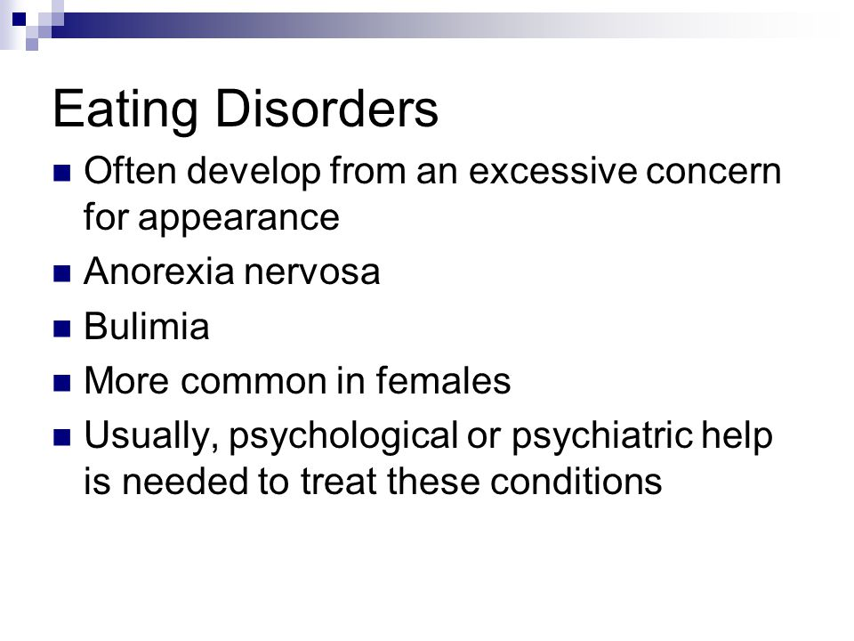 Eating Disorders Often develop from an excessive concern for appearance. Anorexia nervosa. Bulimia.