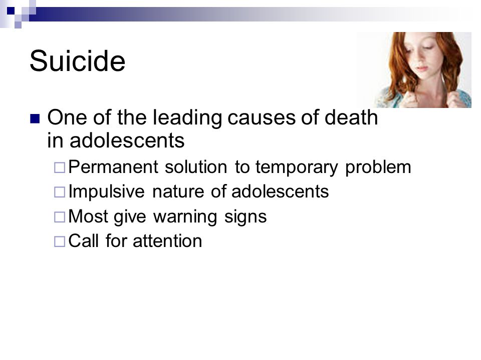 Suicide One of the leading causes of death in adolescents