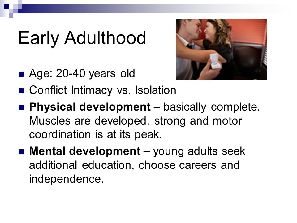 Early Adulthood Age: 20-40 years old Conflict Intimacy vs. Isolation