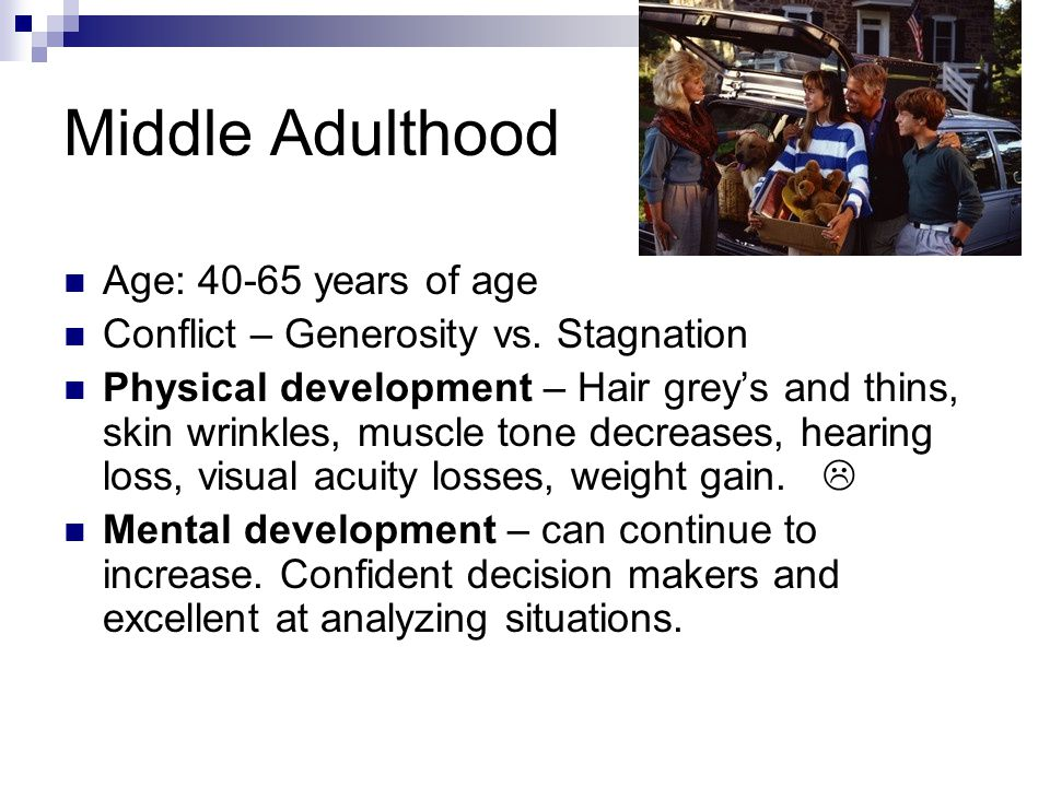 Middle Adulthood Age: 40-65 years of age