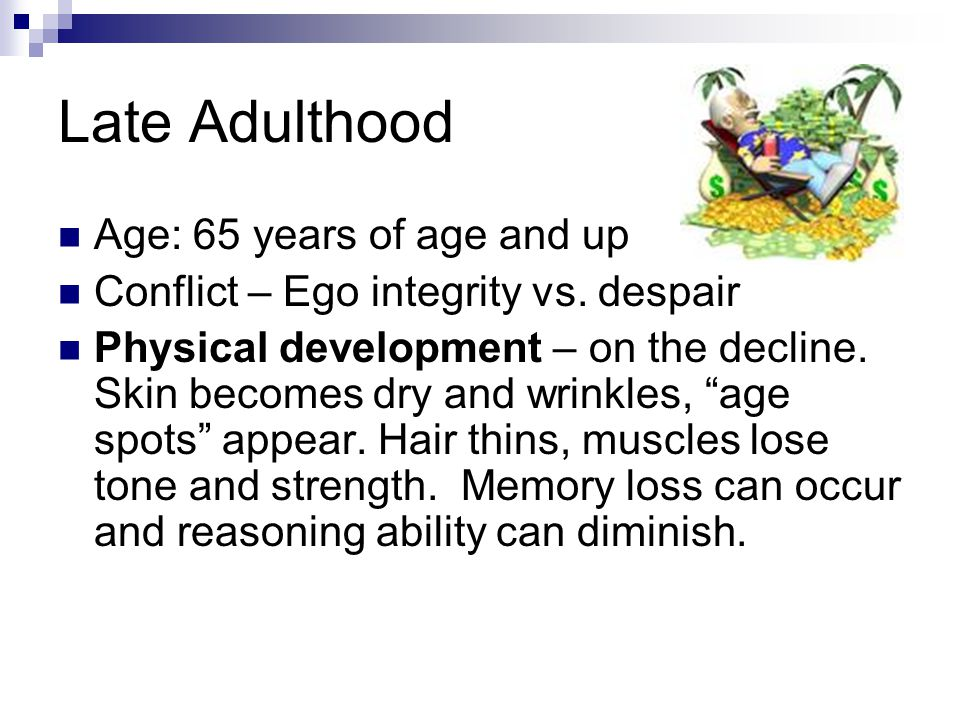 Late Adulthood Age: 65 years of age and up