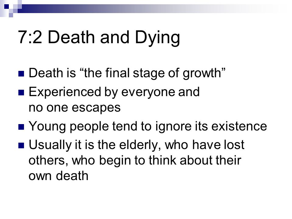 7:2 Death and Dying Death is the final stage of growth