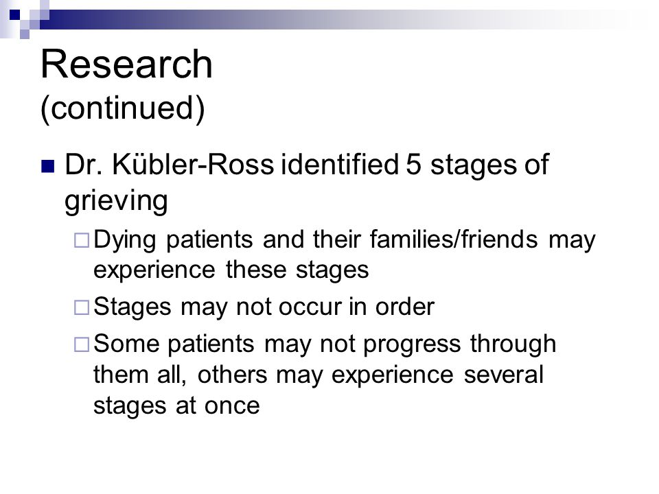 Research (continued) Dr. Kübler-Ross identified 5 stages of grieving
