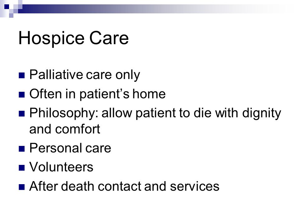 Hospice Care Palliative care only Often in patient's home