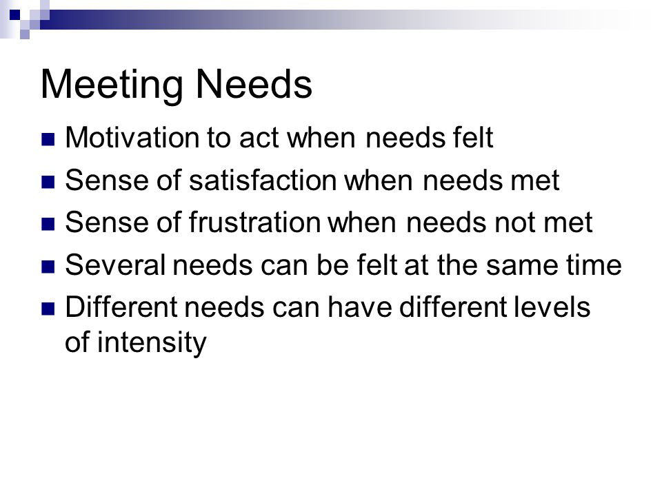 Meeting Needs Motivation to act when needs felt