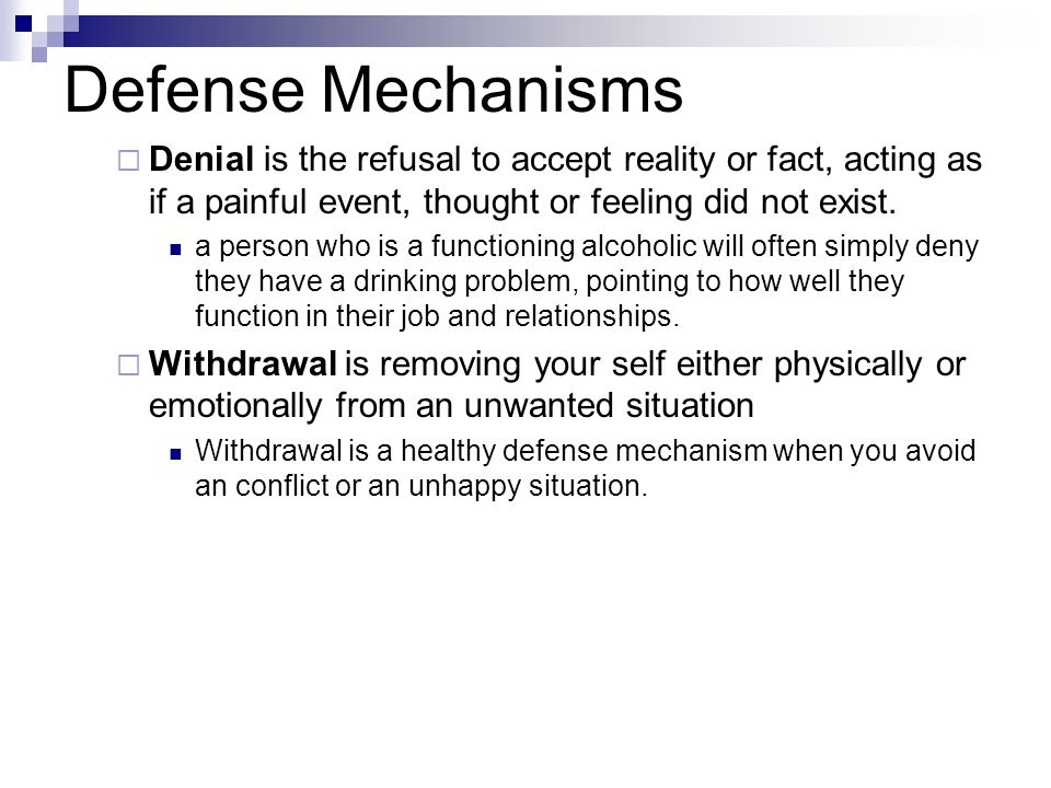 Defense Mechanisms Denial is the refusal to accept reality or fact, acting as if a painful event, thought or feeling did not exist.