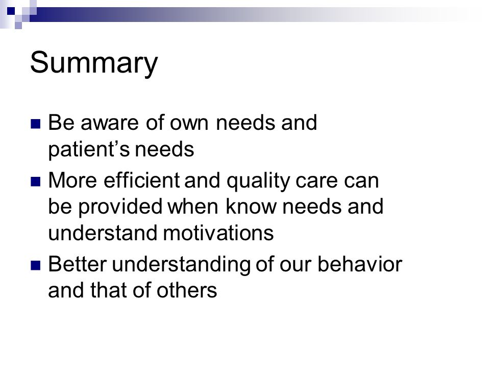 Summary Be aware of own needs and patient's needs