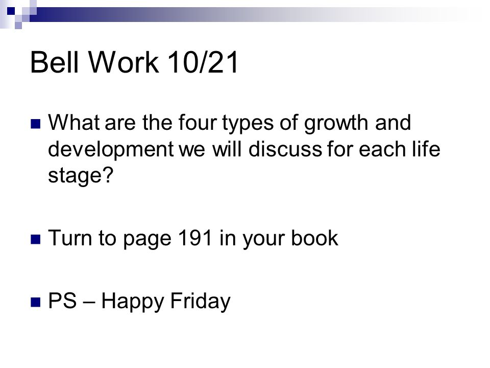 Bell Work 10/21 What are the four types of growth and development we will discuss for each life stage