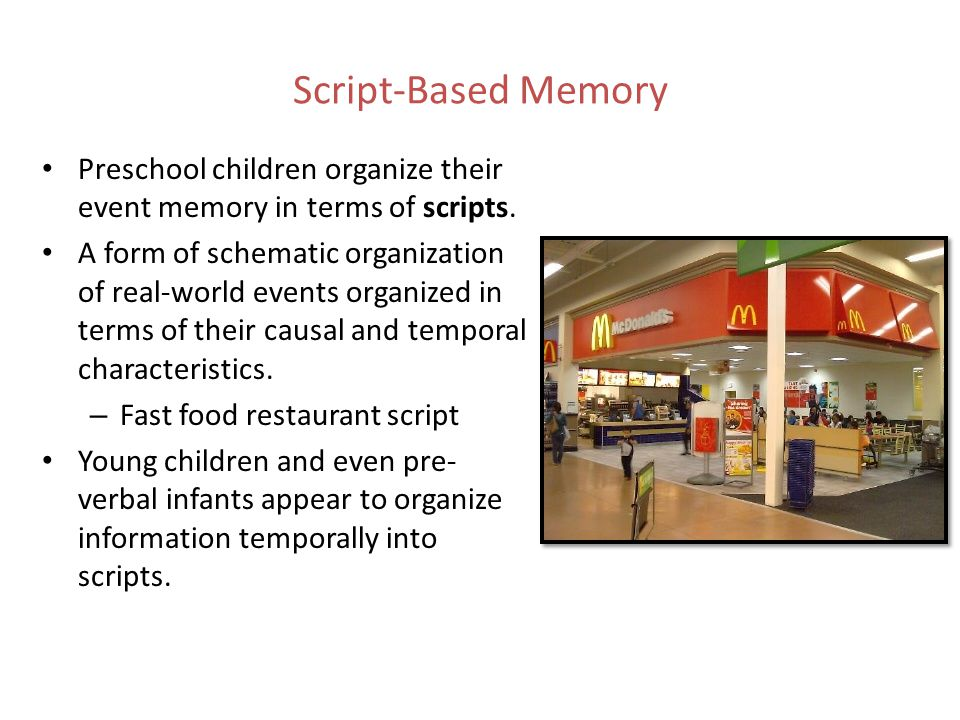 Script-Based Memory Preschool children organize their event memory in terms of scripts.