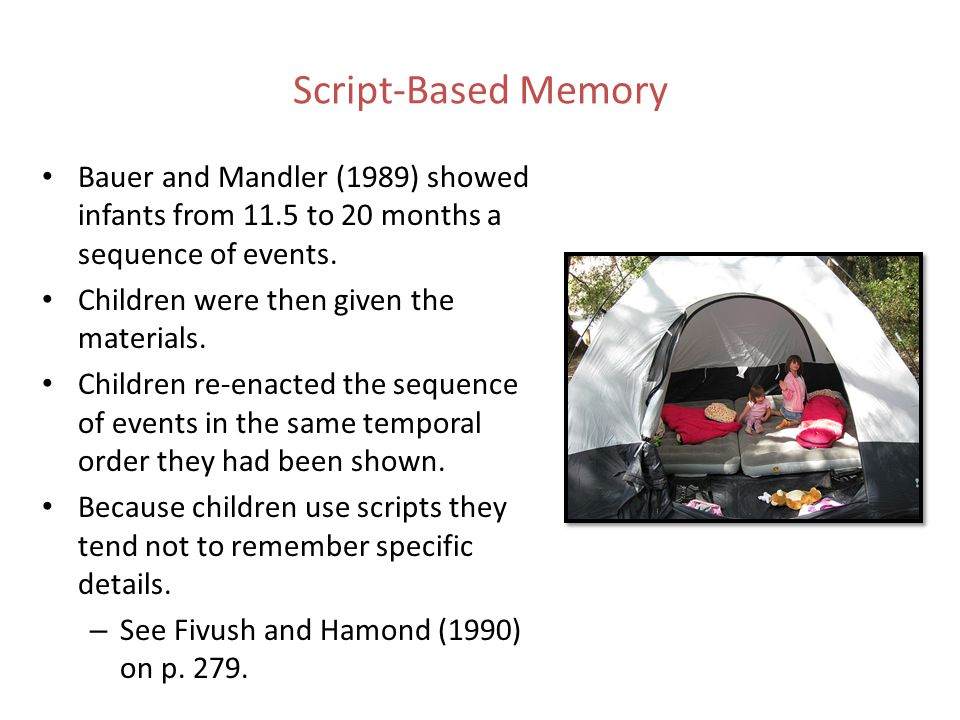 Script-Based Memory Bauer and Mandler (1989) showed infants from 11.5 to 20 months a sequence of events.
