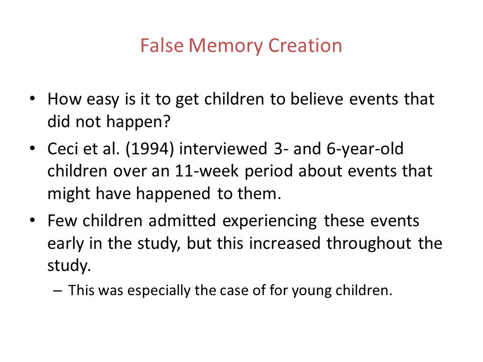False Memory Creation How easy is it to get children to believe events that did not happen