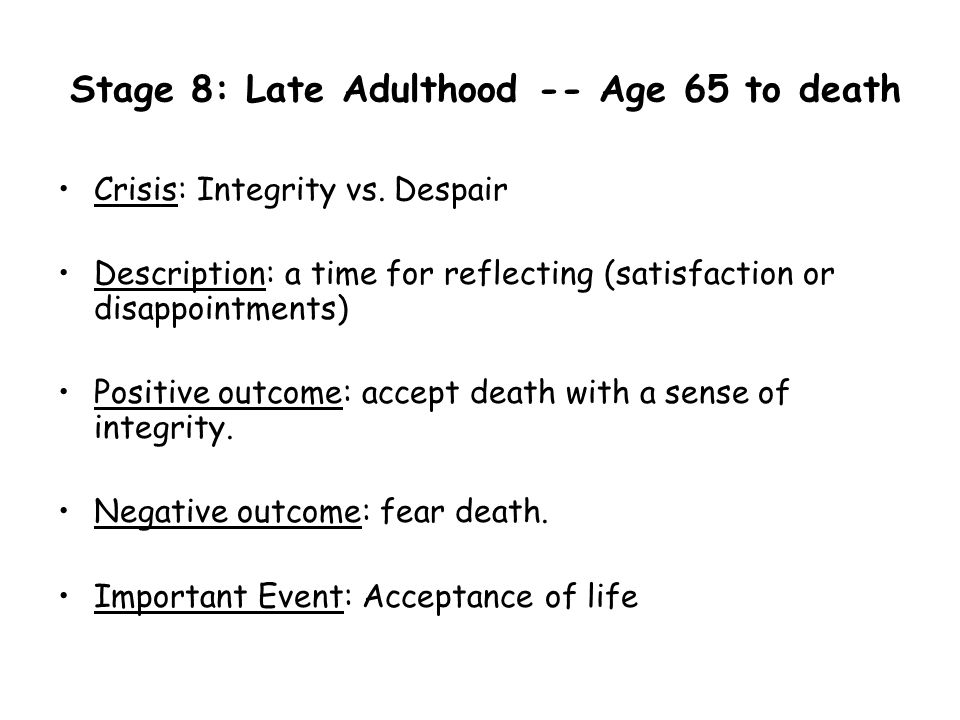Stage 8: Late Adulthood -- Age 65 to death