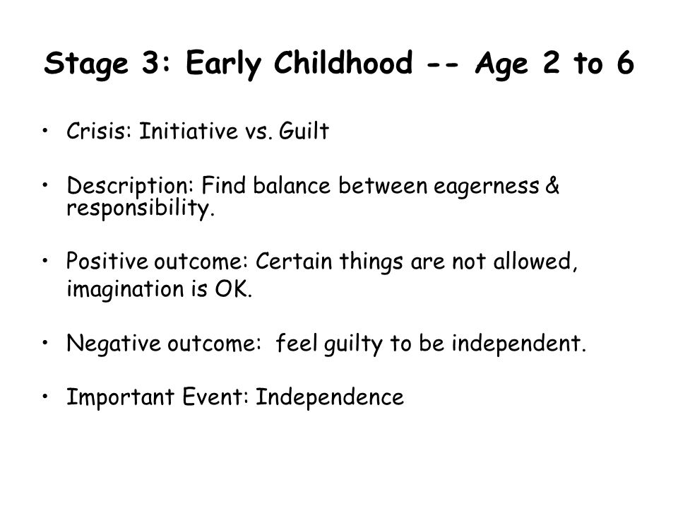 Stage 3: Early Childhood -- Age 2 to 6