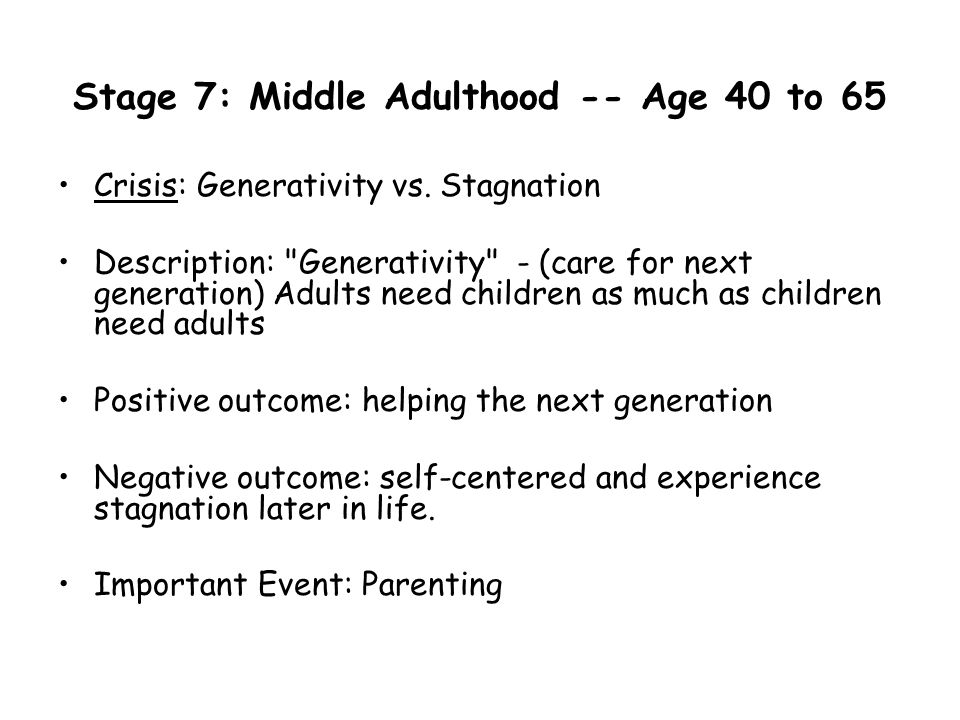 Stage 7: Middle Adulthood -- Age 40 to 65