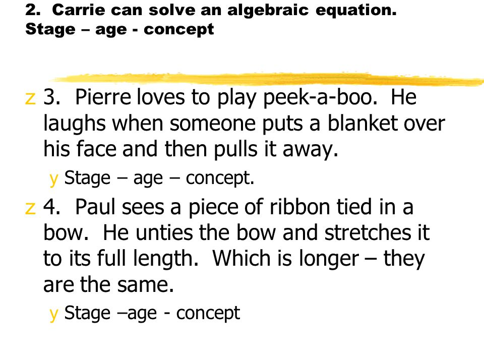 2. Carrie can solve an algebraic equation. Stage – age - concept