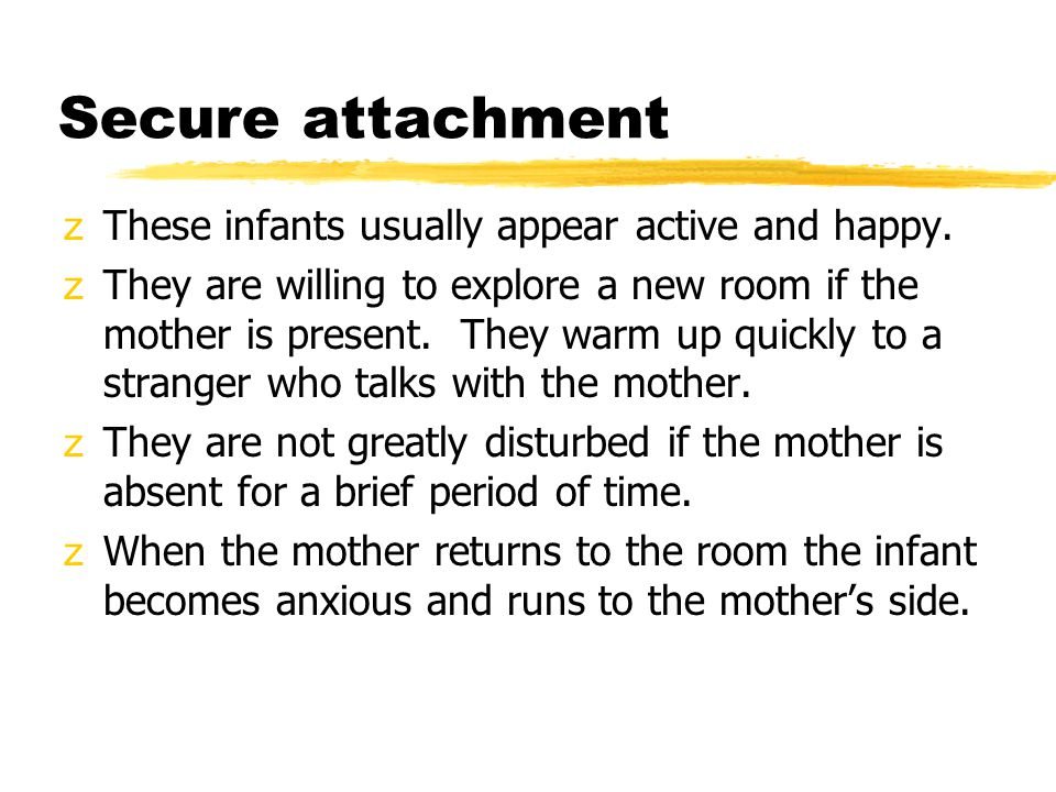 Secure attachment These infants usually appear active and happy.