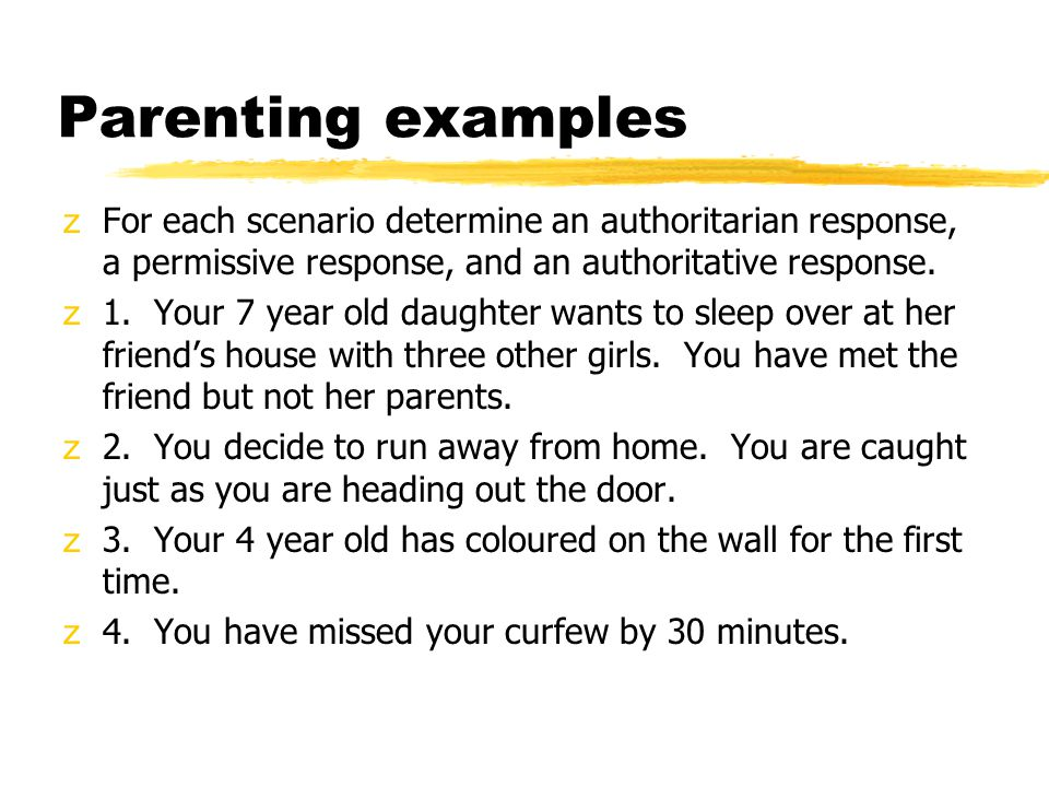 Parenting examples For each scenario determine an authoritarian response, a permissive response, and an authoritative response.