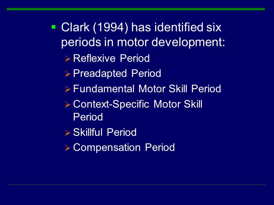 Clark (1994) has identified six periods in motor development: