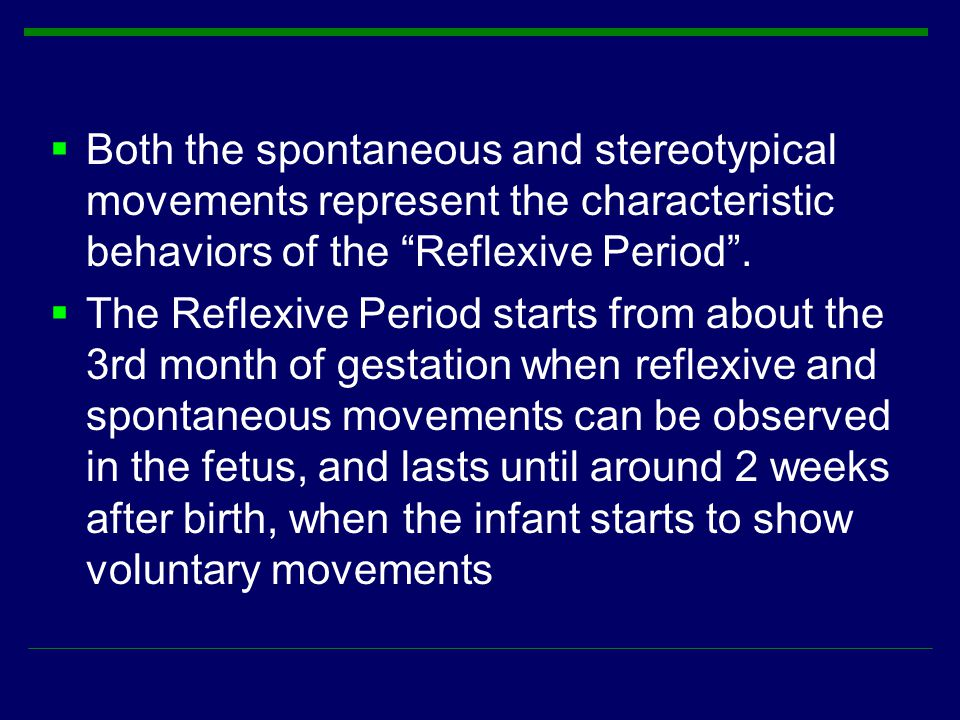 Both the spontaneous and stereotypical movements represent the characteristic behaviors of the Reflexive Period .