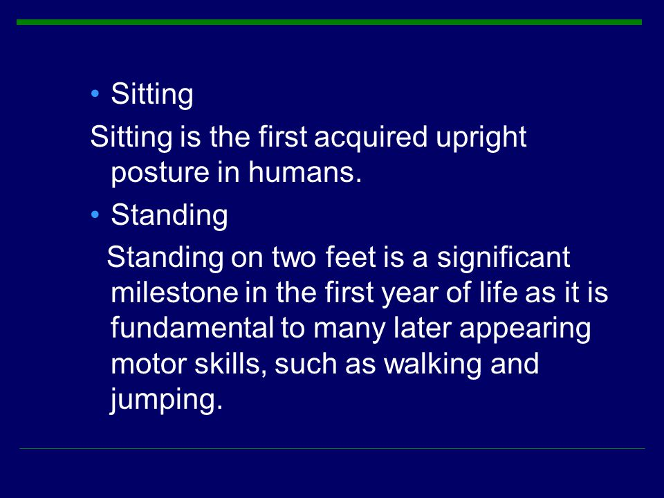Sitting Sitting is the first acquired upright posture in humans. Standing.