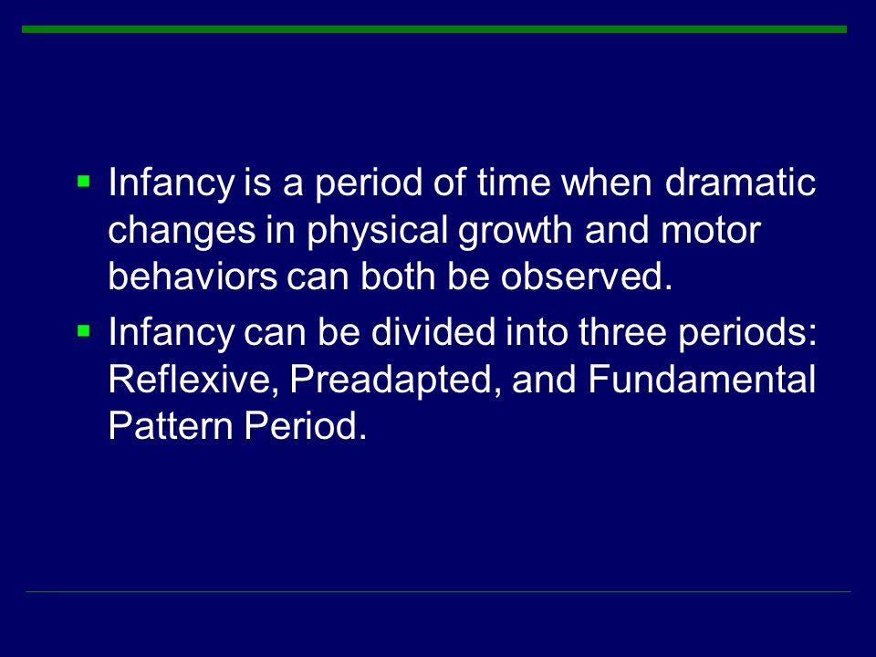 Infancy is a period of time when dramatic changes in physical growth and motor behaviors can both be observed.