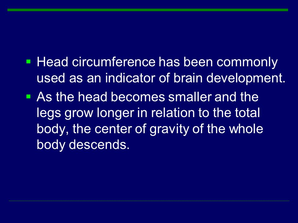 Head circumference has been commonly used as an indicator of brain development.