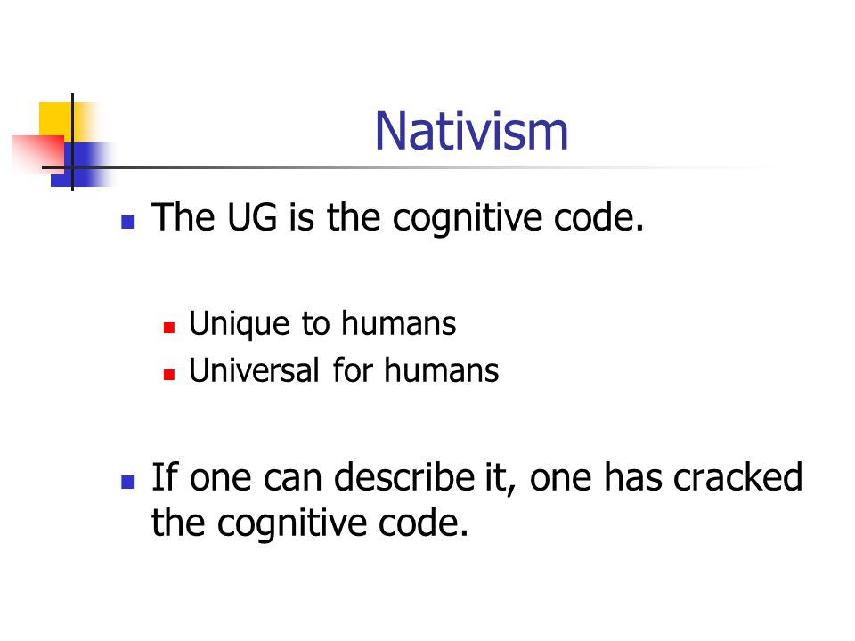 Nativism The UG is the cognitive code.