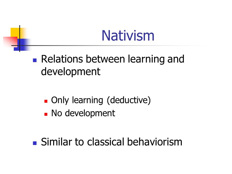 Nativism Relations between learning and development