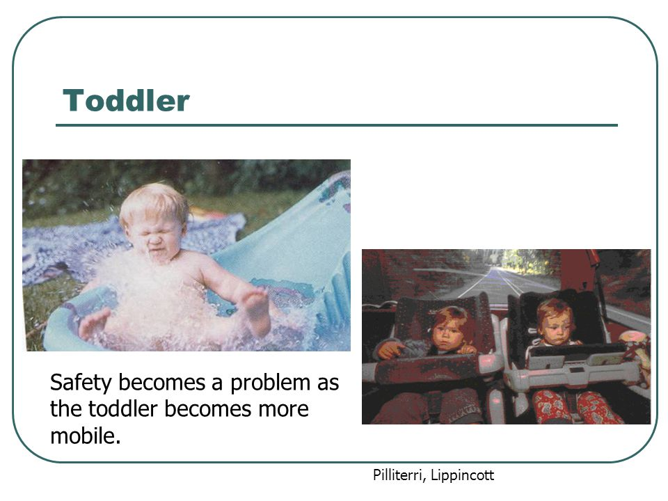 Toddler Safety becomes a problem as the toddler becomes more mobile.
