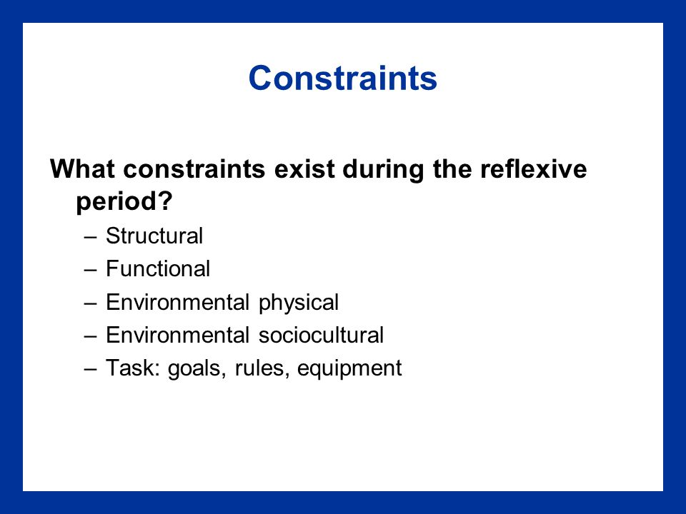 Constraints What constraints exist during the reflexive period