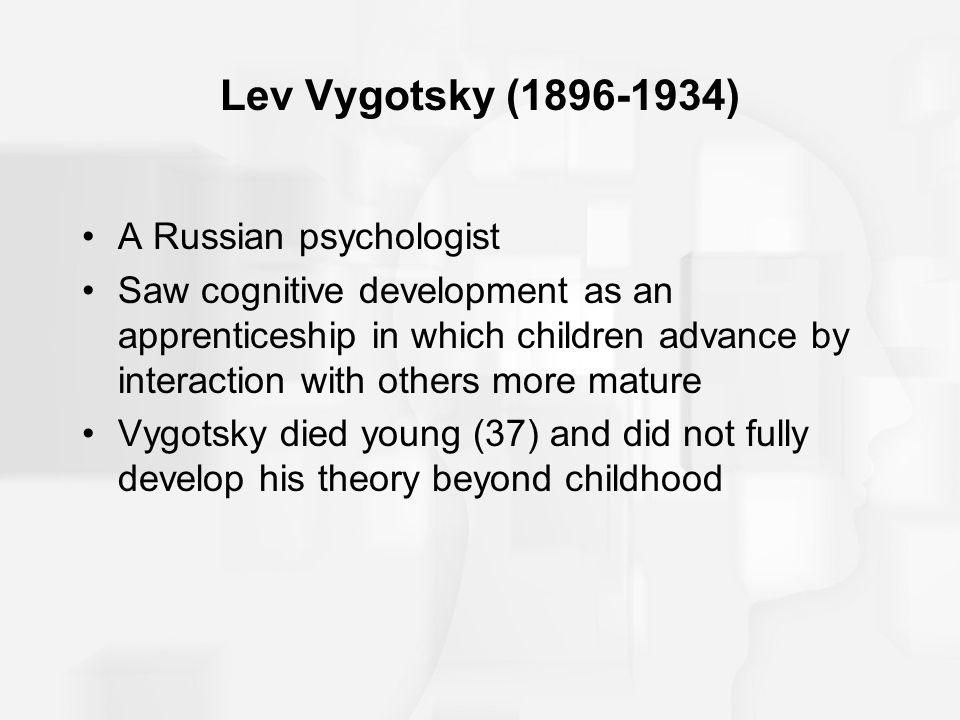 Lev Vygotsky (1896-1934) A Russian psychologist