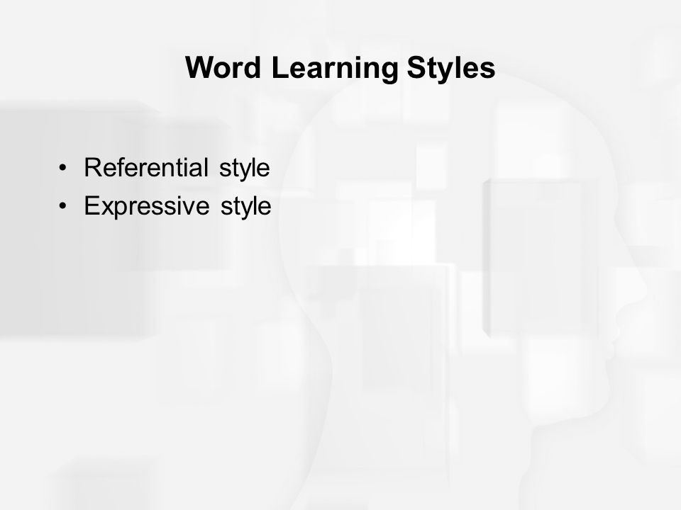 Word Learning Styles Referential style Expressive style
