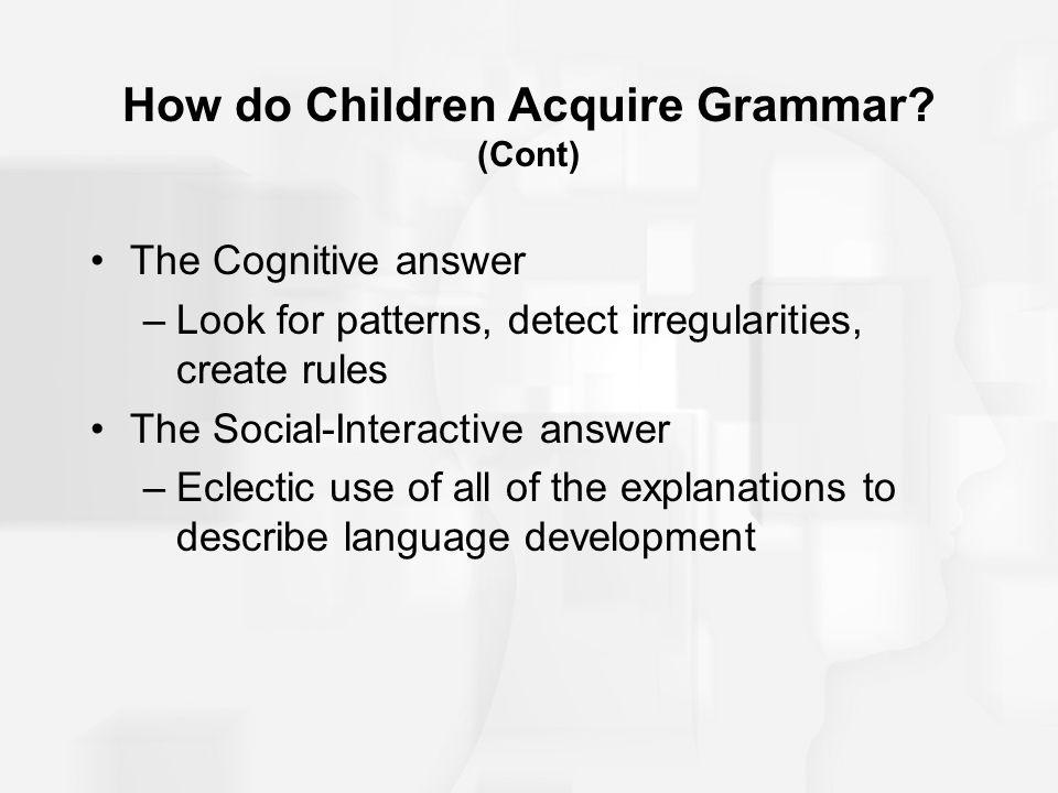 How do Children Acquire Grammar (Cont)