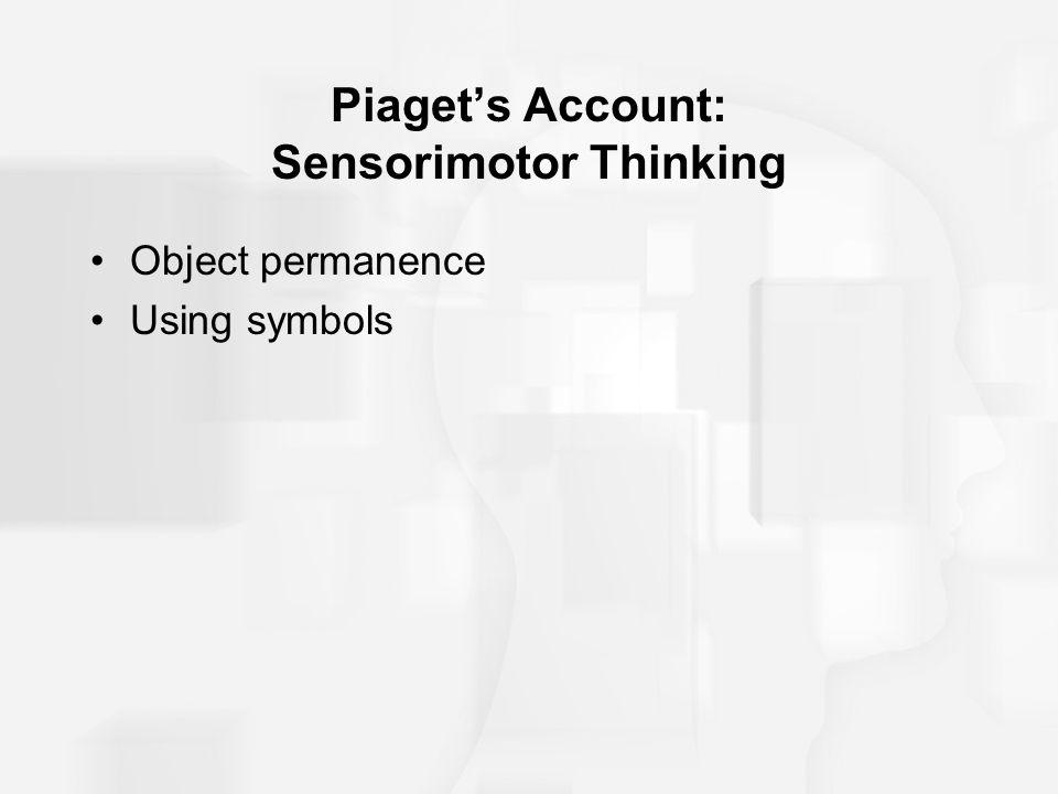Piaget's Account: Sensorimotor Thinking