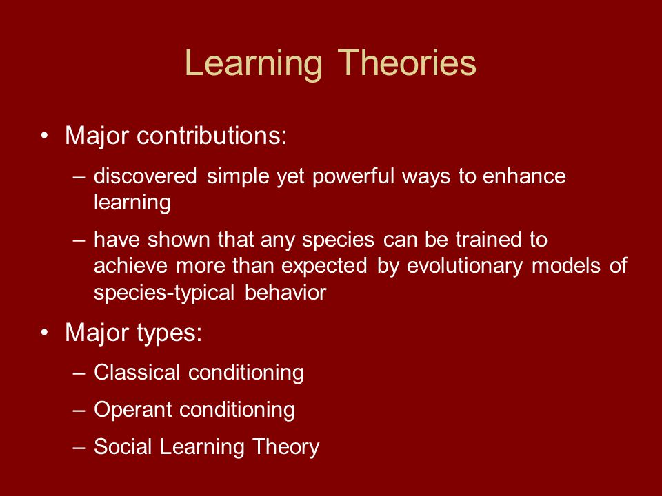 Learning Theories Major contributions: Major types: