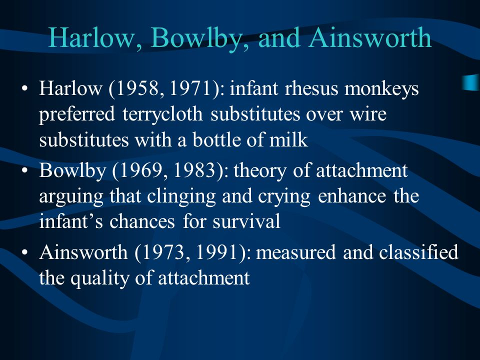 Harlow, Bowlby, and Ainsworth