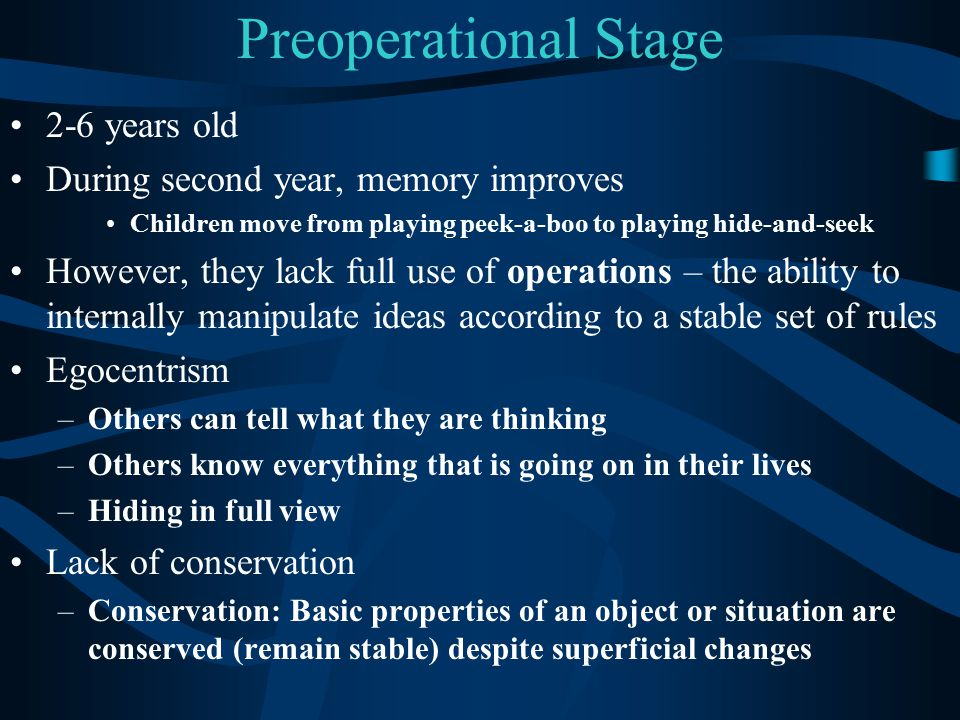 Preoperational Stage 2-6 years old During second year, memory improves