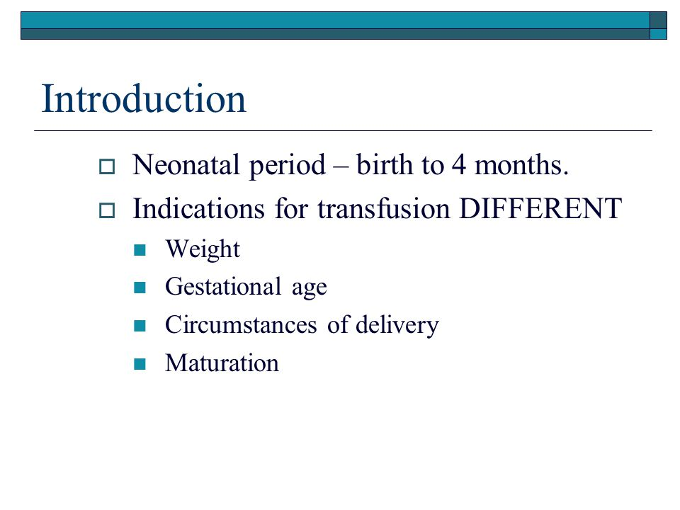 Introduction Neonatal period – birth to 4 months.