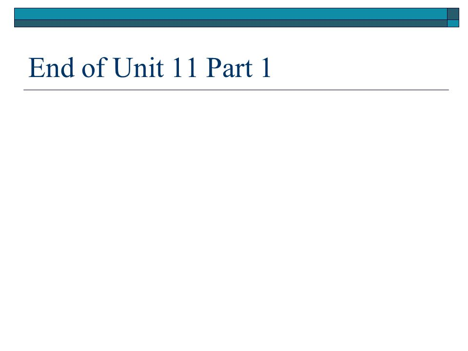 End of Unit 11 Part 1