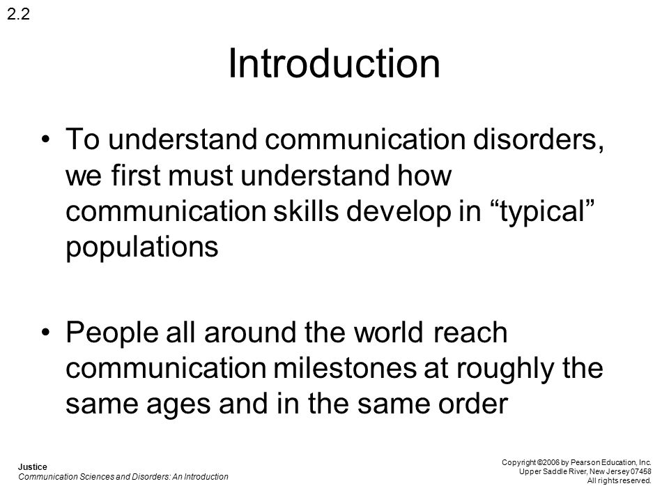 2.2 Introduction. To understand communication disorders, we first must understand how communication skills develop in typical populations.