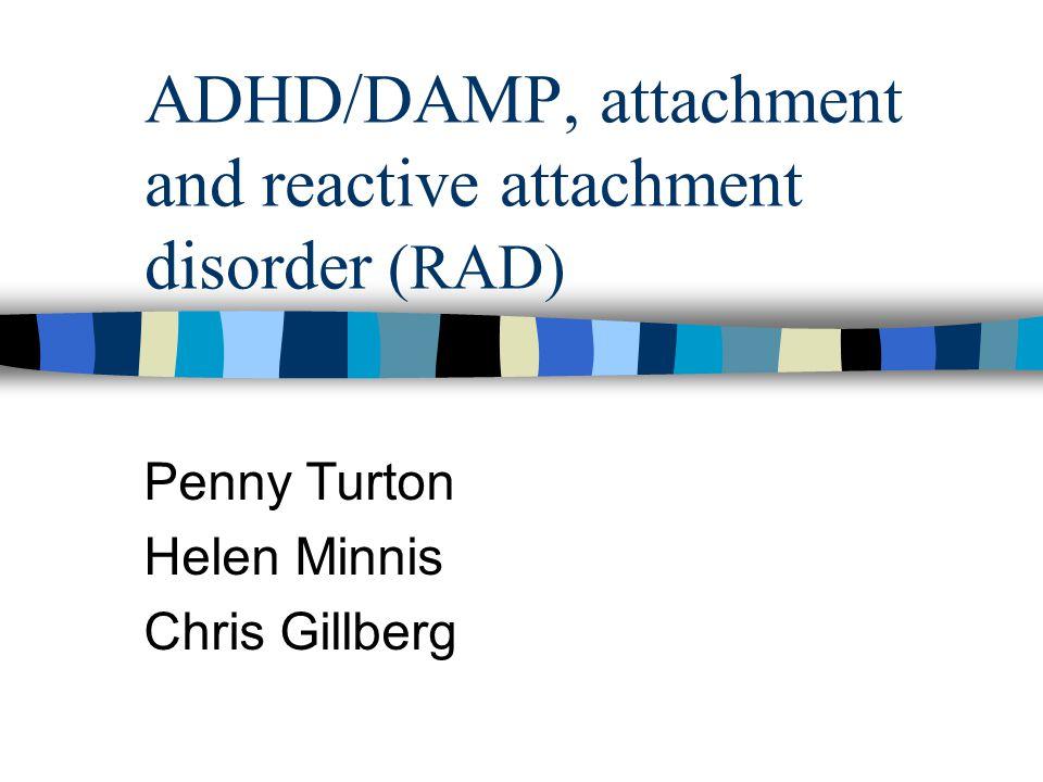 ADHD/DAMP, attachment and reactive attachment disorder (RAD)