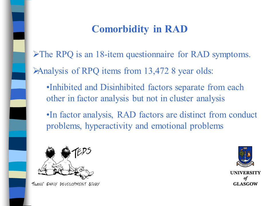 Comorbidity in RAD The RPQ is an 18-item questionnaire for RAD symptoms. Analysis of RPQ items from 13,472 8 year olds: