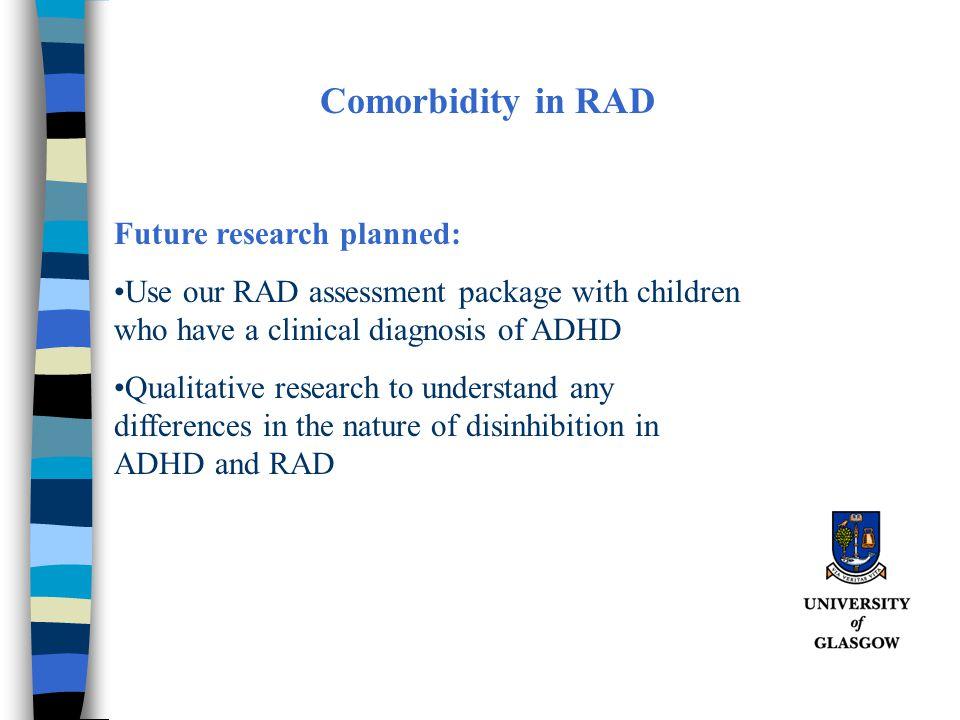 Comorbidity in RAD Future research planned: