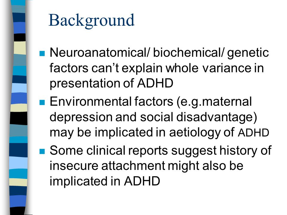 Background Neuroanatomical/ biochemical/ genetic factors can't explain whole variance in presentation of ADHD.