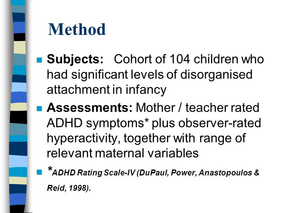 Method Subjects: Cohort of 104 children who had significant levels of disorganised attachment in infancy.